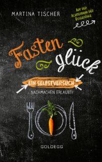 Martina Tischer: Fastenglück (Goldegg)